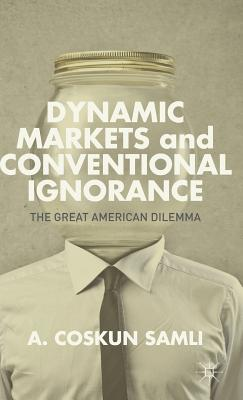 Dynamic Markets and Conventional Ignorance: The Great American Dilemma Cover Image