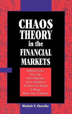 Chaos Theory in the Financial Markets: Applying Fractals, Fuzzy Logic, Genetic Algorithms, Swarm Simulation & the Monte Carlo Method to Manage Market Cover Image