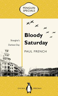 Bloody Saturday: Shanghai's Darkest Day (Penguin Specials) Cover Image