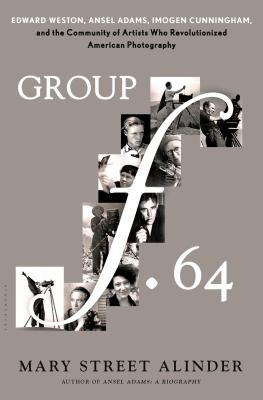Group f.64: Edward Weston, Ansel Adams, Imogen Cunningham, and the Community of Artists Who Revolutionized American Photography Cover Image