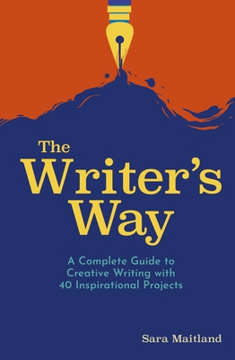 The Writer's Way: A Complete Guide to Creative Writing with 40 Inspirational Projects Cover Image