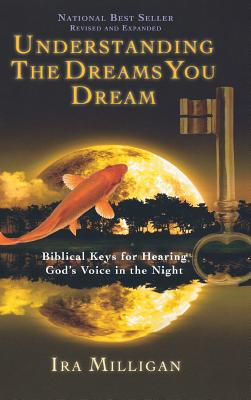 Understanding the Dreams You Dream: Biblical Keys for Hearing God's Voice in the Night (Revised, Expanded) Cover Image