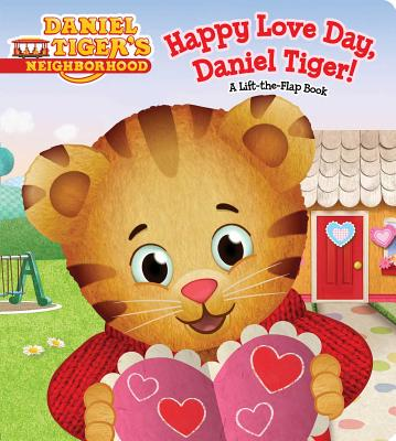 Happy Love Day, Daniel Tiger!: A Lift-the-Flap Book (Daniel Tiger's Neighborhood) Cover Image