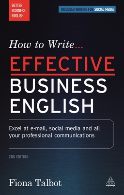 How to Write Effective Business English: Excel at E-Mail, Social Media and All Your Professional Communications Cover Image