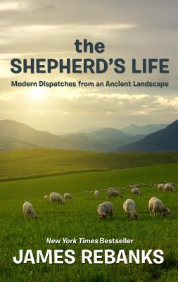 The Shepherd's Life: Modern Dispatches from an Ancient Landscape Cover Image