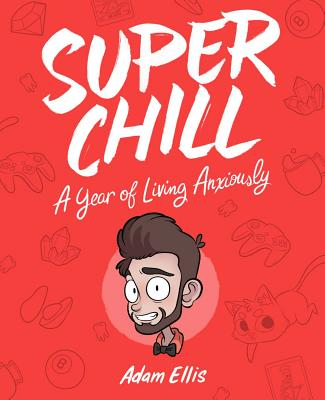 Super Chill: A Year of Living Anxiously Cover Image