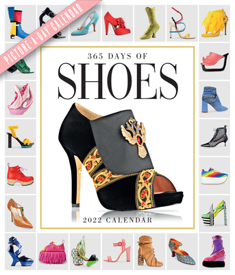 365 Days of Shoes Picture-A-Day Wall Calendar 2022: A Year of Gorgeous, Chic, Sexy, Classic, and Avant Garde Footwear. Cover Image