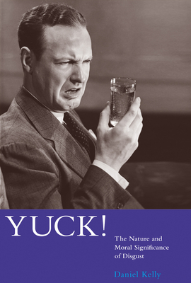 Yuck!: The Nature and Moral Significance of Disgust (Life and Mind: Philosophical Issues in Biology and Psycholog) Cover Image