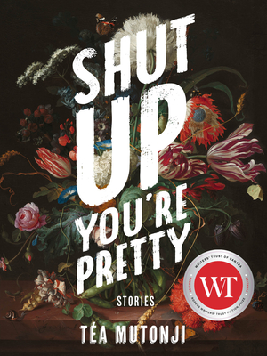 SHUT UP YOU'RE PRETTY - By Téa Mutonji