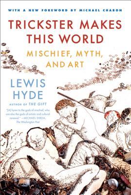 Trickster Makes This World: Mischief, Myth and Art Cover Image