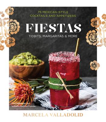 Fiestas: Tidbits, Margaritas & More Cover Image