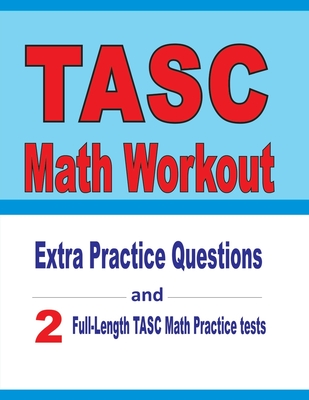 TASC Math Workout: Extra Practice Questions and Two Full-Length Practice TASC Math Tests Cover Image