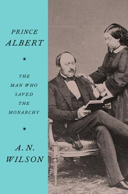 Prince Albert: The Man Who Saved the Monarchy Cover Image