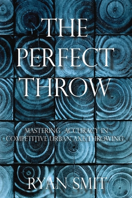 The Perfect Throw: Mastering Accuracy in Competitive Urban Axe Throwing Cover Image