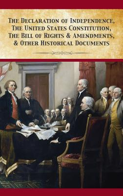The Declaration Of Independence, United States Constitution, Bill Of Rights & Amendments Cover Image