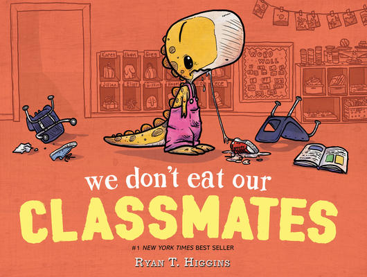 We Don't Eat Our Classmates Ryan T. Higgins, Disney/Hyperion, $17.99,