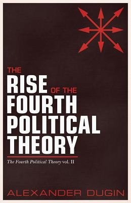 The Rise of the Fourth Political Theory: The Fourth Political Theory vol. II Cover Image