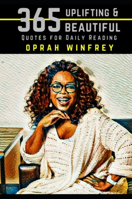 Oprah Winfrey: 365 Uplifting and Beautiful Quotes for Daily Reading Cover Image