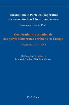 Transnationale Parteienkooperation der europäischen Christdemokraten: Dokumente 1945-1965 / Coopération transnationale des partis démocrates-chrétiens Cover Image