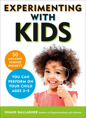 Experimenting With Kids: 50 Amazing Science Projects You Can Perform on Your Child Ages 2-5 Cover Image
