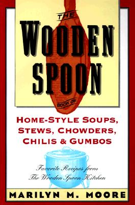 Cover for The Wooden Spoon Book of Home-Style Soups, Stews, Chowders, Chilis and Gumbos