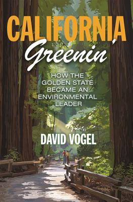 California Greenin': How the Golden State Became an Environmental Leader (Princeton Studies in American Politics: Historical #157) Cover Image