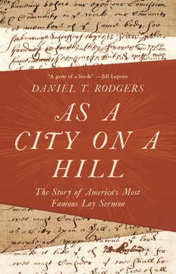 As a City on a Hill: The Story of America's Most Famous Lay Sermon Cover Image