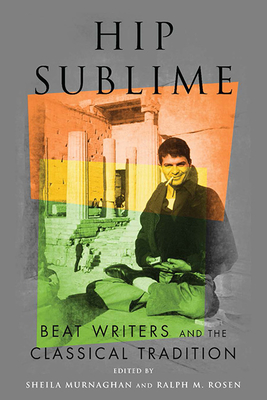 Hip Sublime: Beat Writers and the Classical Tradition (Classical Memories/Modern Identitie) Cover Image