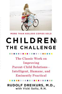 Children: the Challenge: The Classic Work on Improving Parent-Child Relations--Intelligent, Humane, and E minently Practical Cover Image