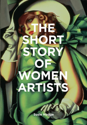 The Short Story of Women Artists: A Pocket Guide to Key Breakthroughs, Movements, Works and Themes Cover Image
