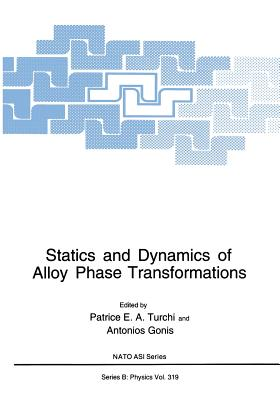Statics and Dynamics of Alloy Phase Transformations (NATO Science Series B: #319) Cover Image