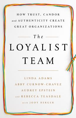 The Loyalist Team: How Trust, Candor, and Authenticity Create Great Organizations Cover Image