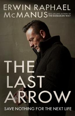 The Last Arrow: Save Nothing for the Next Life Cover Image
