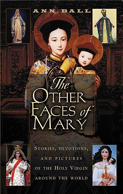 The Other Faces of Mary: Stories, Devotions, and Pictures of the Holy Virgin from Around the World Cover Image