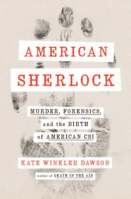 American Sherlock: Murder, Forensics, and the Birth of American CSI Cover Image