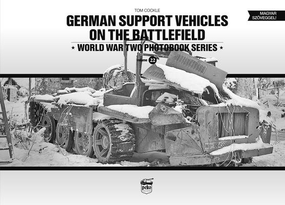 German Support Vehicles on the Battlefield: World War Two Photobook Series Volume 22 Cover Image