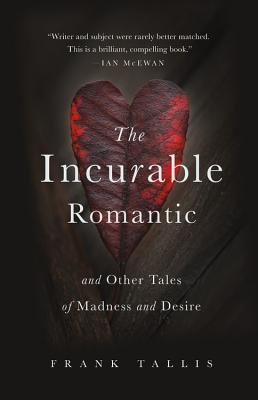 The Incurable Romantic: And Other Tales of Madness and Desire Cover Image