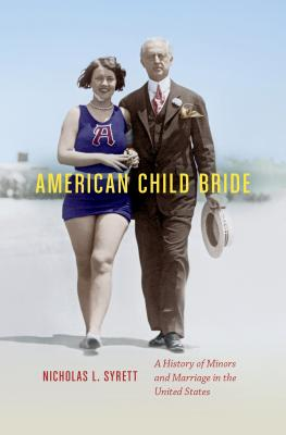 American Child Bride: A History of Minors and Marriage in the United States Cover Image