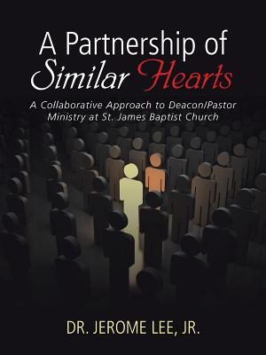 A Partnership of Similar Hearts: A Collaborative Approach to Deacon/Pastor Ministry at St. James Baptist Church Cover Image