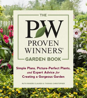 The Proven Winners Garden Book: Simple Plans, Picture-Perfect Plants, and Expert Advice for Creating a Gorgeous Garden Cover Image