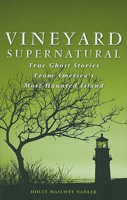 Vineyard Supernatural: True Ghost Stories from America's Most Haunted Island Cover Image