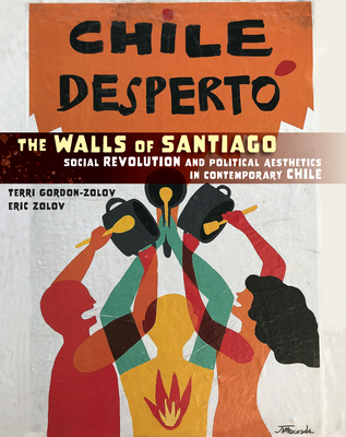 The Walls of Santiago: Social Revolution and Political Aesthetics in Contemporary Chile (Protest #29) Cover Image
