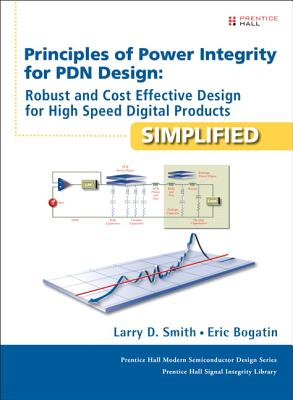Principles of Power Integrity for Pdn Design--Simplified: Robust and Cost Effective Design for High Speed Digital Products (Prentice Hall Modern Semiconductor Design) Cover Image