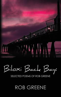 Biloxi Back Bay: Selected Poems of Rob Greene Cover Image