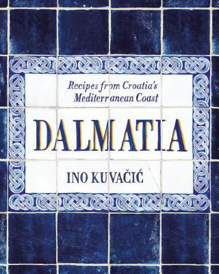 Dalmatia: Recipes from Croatia's Mediterranean Coast Cover Image