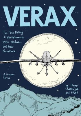 Verax: The True History of Whistleblowers, Drone Warfare, and Mass Surveillance: A Graphic Novel Cover Image