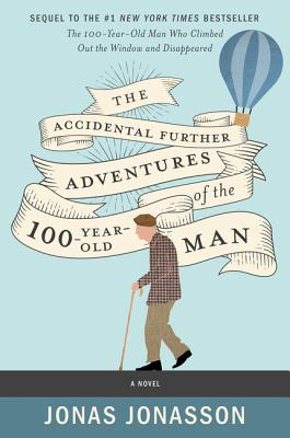 The Accidental Further Adventures of the Hundred-Year-Old Man: A Novel Cover Image