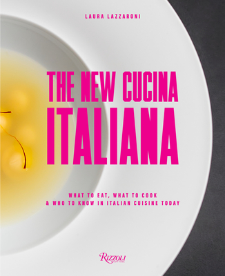 The New Cucina Italiana: What to Eat, What to Cook, and Who to Know in Italian Cuisine Today