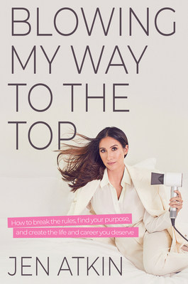 Blowing My Way to the Top: How to Break the Rules, Find Your Purpose, and Create the Life and Career You Deserve Cover Image