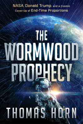 The Wormwood Prophecy: Nasa, Donald Trump, and a Cosmic Cover-Up of End-Time Proportions Cover Image